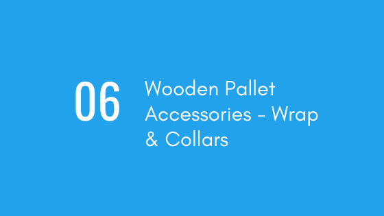 Wooden Pallet Accessories and Collars